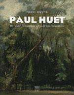 Paul Huet. De l'aube romantique à l'aube impressionniste
