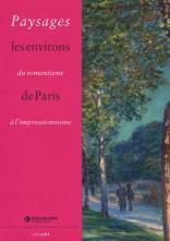 Paysages du romantisme à l'impressionnisme. Les environs de Paris